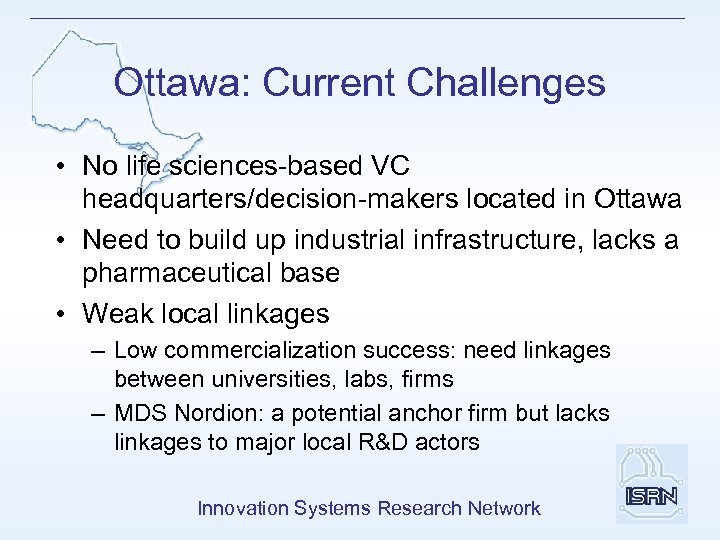 Ottawa: Current Challenges • No life sciences-based VC headquarters/decision-makers located in Ottawa • Need