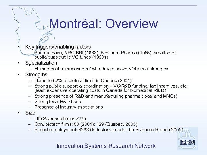 Montréal: Overview • Key triggers/enabling factors – Pharma base, NRC-BRI (1983), Bio. Chem Pharma