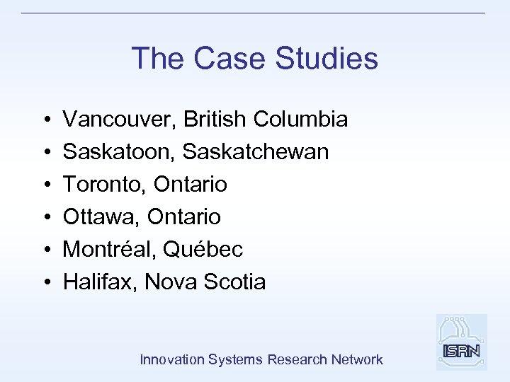 The Case Studies • • • Vancouver, British Columbia Saskatoon, Saskatchewan Toronto, Ontario Ottawa,