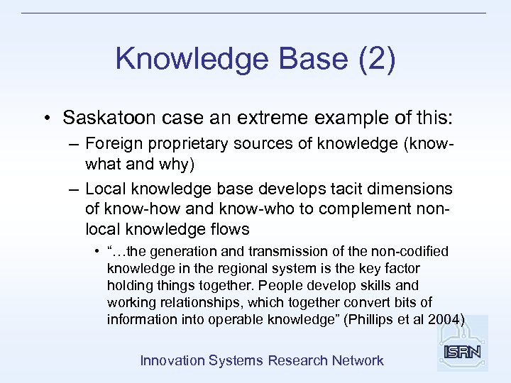 Knowledge Base (2) • Saskatoon case an extreme example of this: – Foreign proprietary