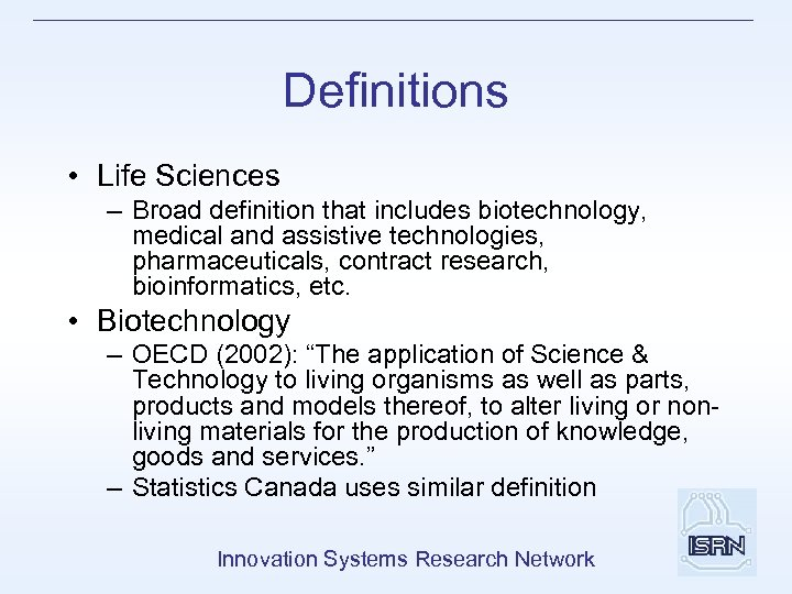 Definitions • Life Sciences – Broad definition that includes biotechnology, medical and assistive technologies,