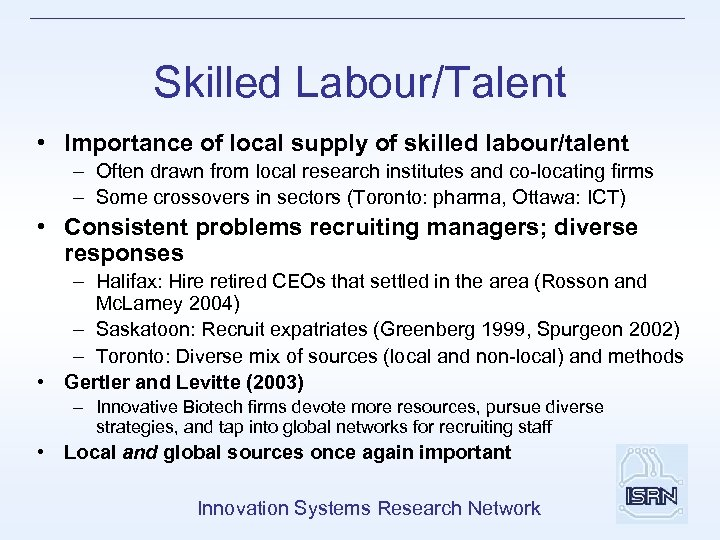 Skilled Labour/Talent • Importance of local supply of skilled labour/talent – Often drawn from