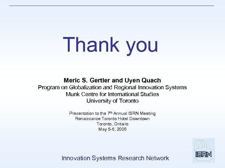 Thank you Meric S. Gertler and Uyen Quach Program on Globalization and Regional Innovation