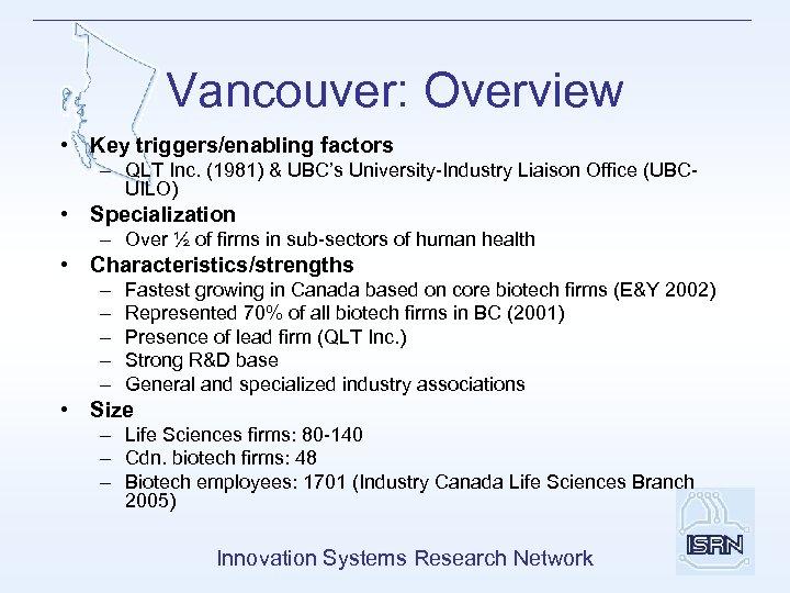 Vancouver: Overview • Key triggers/enabling factors – QLT Inc. (1981) & UBC's University-Industry Liaison