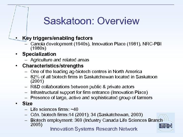 Saskatoon: Overview • Key triggers/enabling factors – Canola development (1940 s), Innovation Place (1981),