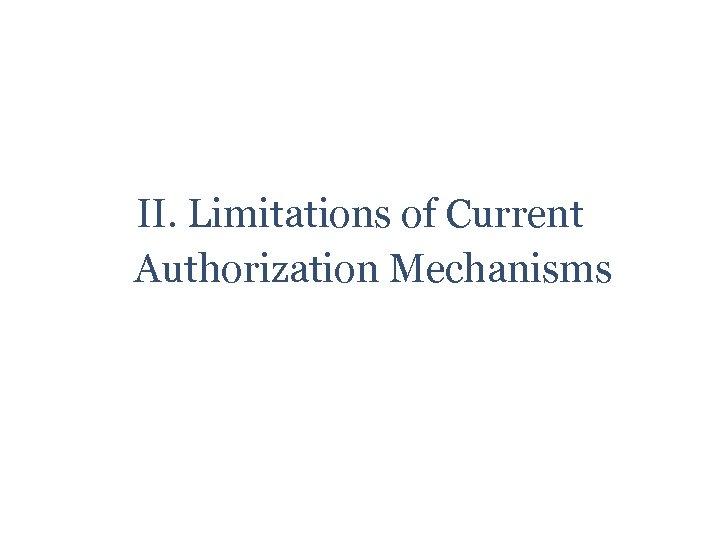 II. Limitations of Current Authorization Mechanisms