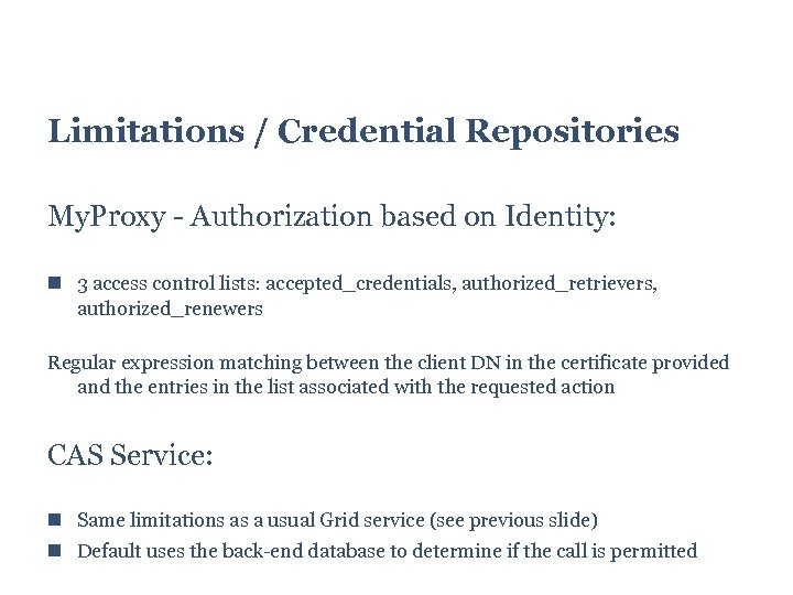 Limitations / Credential Repositories My. Proxy - Authorization based on Identity: 3 access control