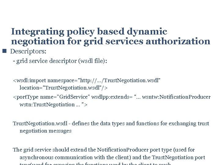 Integrating policy based dynamic negotiation for grid services authorization Descriptors: - grid service descriptor