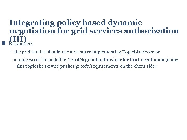 Integrating policy based dynamic negotiation for grid services authorization (III) Resource: - the
