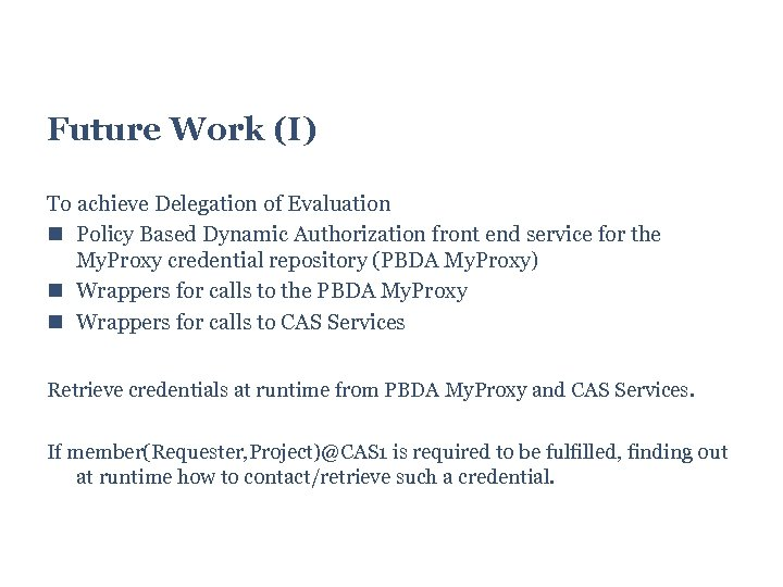 Future Work (I) To achieve Delegation of Evaluation Policy Based Dynamic Authorization front end