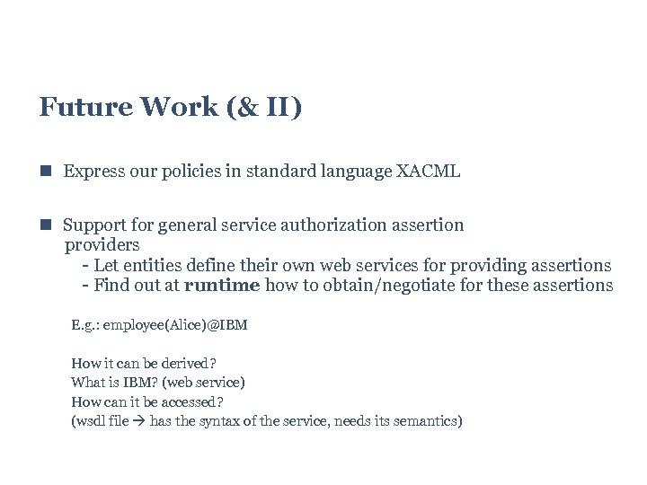 Future Work (& II) Express our policies in standard language XACML Support for general