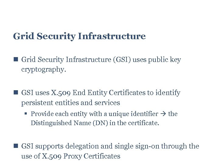 Grid Security Infrastructure (GSI) uses public key cryptography. GSI uses X. 509 End Entity