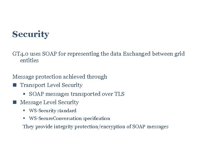 Security GT 4. 0 uses SOAP for representing the data Exchanged between grid entities