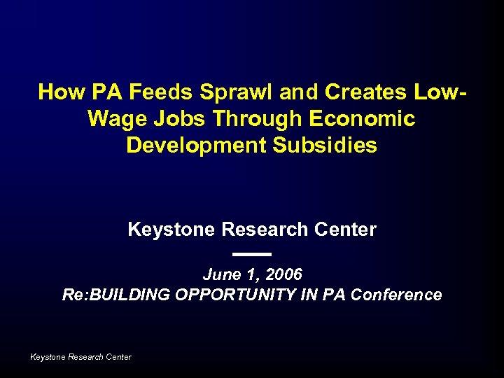 How PA Feeds Sprawl and Creates Low. Wage Jobs Through Economic Development Subsidies Keystone