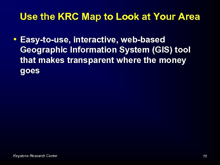 Use the KRC Map to Look at Your Area • Easy-to-use, interactive, web-based Geographic