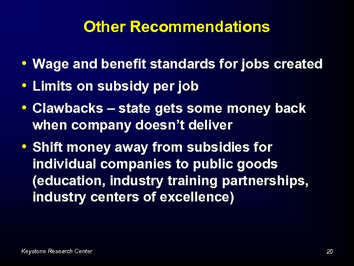 Other Recommendations • Wage and benefit standards for jobs created • Limits on subsidy