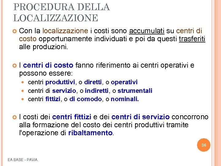 PROCEDURA DELLA LOCALIZZAZIONE Con la localizzazione i costi sono accumulati su centri di costo