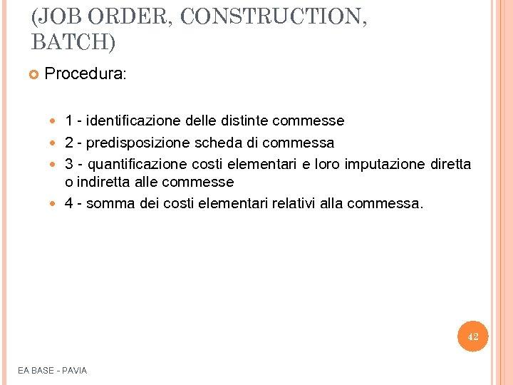 (JOB ORDER, CONSTRUCTION, BATCH) Procedura: 1 - identificazione delle distinte commesse 2 - predisposizione