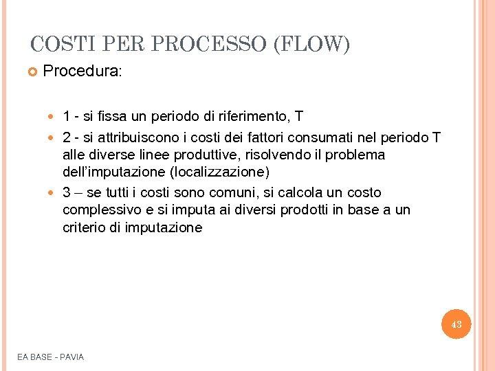 COSTI PER PROCESSO (FLOW) Procedura: 1 - si fissa un periodo di riferimento, T
