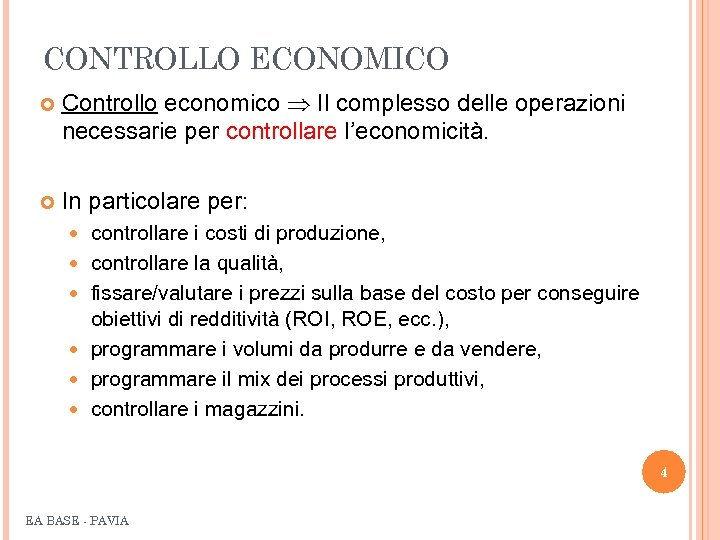 CONTROLLO ECONOMICO Controllo economico Il complesso delle operazioni necessarie per controllare l'economicità. In particolare