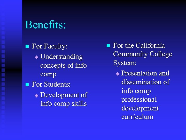 Benefits: n n For Faculty: u Understanding concepts of info comp For Students: u