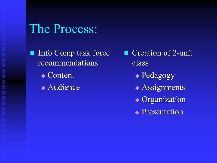 The Process: n Info Comp task force recommendations u Content u Audience n Creation