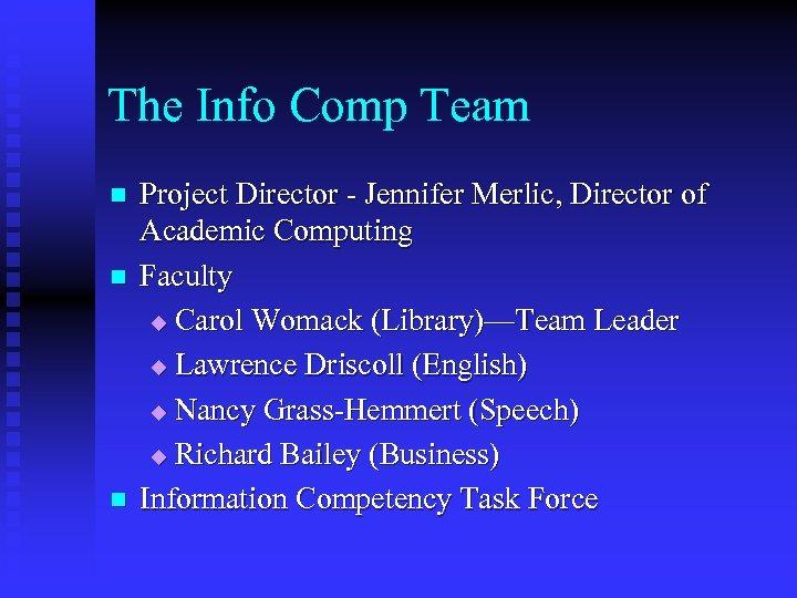The Info Comp Team n n n Project Director - Jennifer Merlic, Director of