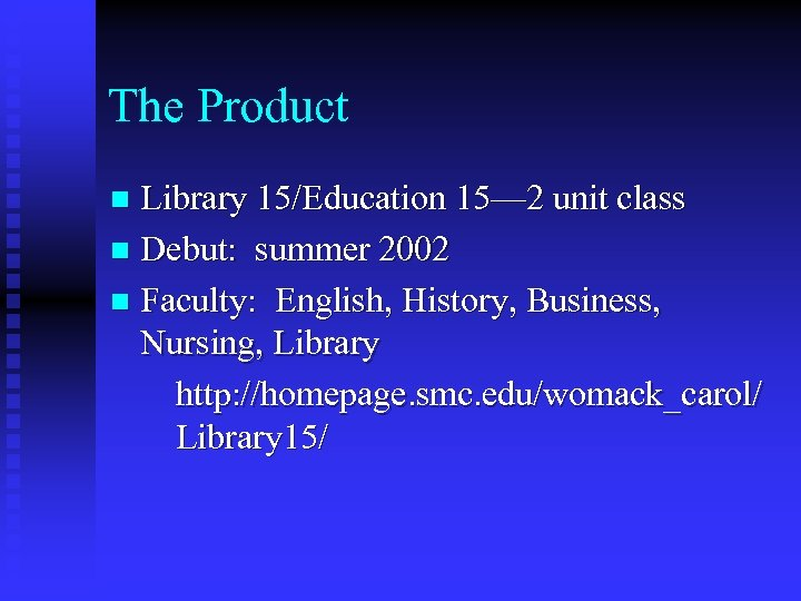 The Product Library 15/Education 15— 2 unit class n Debut: summer 2002 n Faculty: