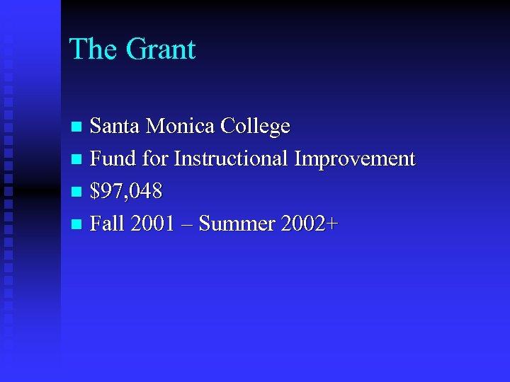 The Grant Santa Monica College n Fund for Instructional Improvement n $97, 048 n