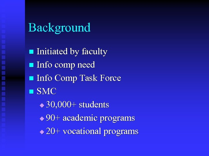 Background Initiated by faculty n Info comp need n Info Comp Task Force n