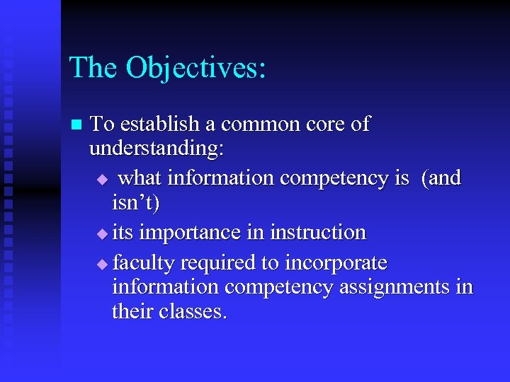The Objectives: n To establish a common core of understanding: u what information competency