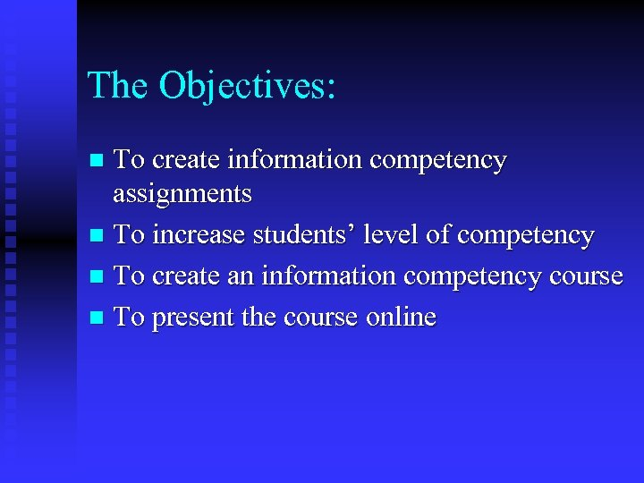 The Objectives: To create information competency assignments n To increase students' level of competency