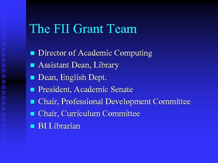The FII Grant Team n n n n Director of Academic Computing Assistant Dean,