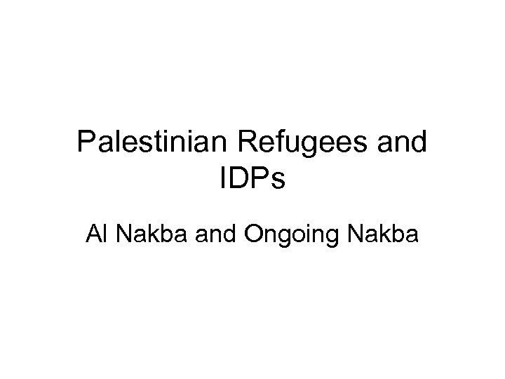 Palestinian Refugees and IDPs Al Nakba and Ongoing Nakba