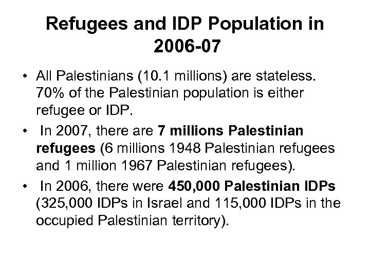 Refugees and IDP Population in 2006 -07 • All Palestinians (10. 1 millions) are