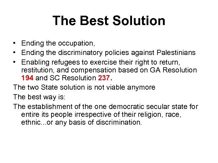 The Best Solution • Ending the occupation, • Ending the discriminatory policies against Palestinians
