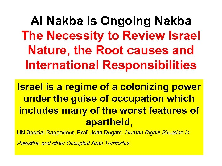 Al Nakba is Ongoing Nakba The Necessity to Review Israel Nature, the Root causes