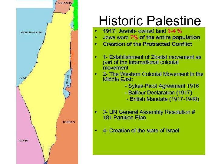 • • • Historic Palestine 1917: Jewish- owned land 3 -4 % Jews