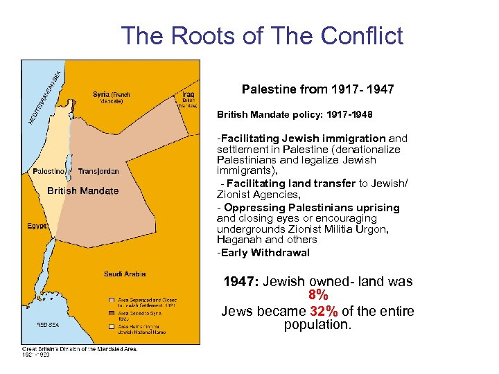 The Roots of The Conflict Palestine from 1917 - 1947 British Mandate policy: 1917