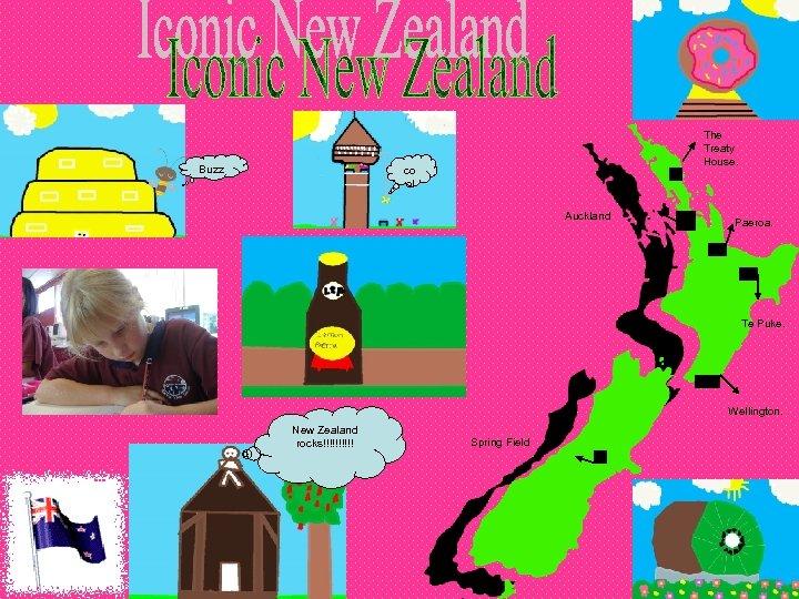 Buzz The Treaty House. co ol Auckland Paeroa. Te Puke. Wellington. New Zealand rocks!!!!!