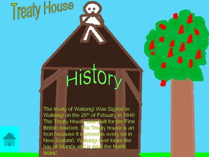 The treaty of Waitangi Was Signed in Waitangi on the 26 th of Febuary