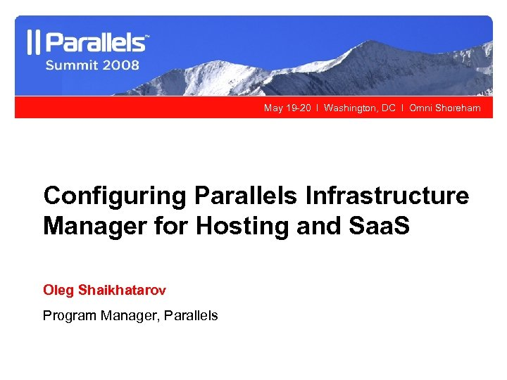 May 19 -20 l Washington, DC l Omni Shoreham Configuring Parallels Infrastructure Manager for