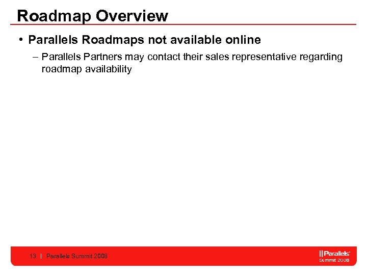 Roadmap Overview • Parallels Roadmaps not available online – Parallels Partners may contact their