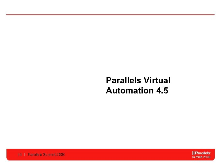 Parallels Virtual Automation 4. 5 14 Parallels Summit 2008