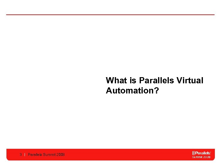 What is Parallels Virtual Automation? 3 Parallels Summit 2008