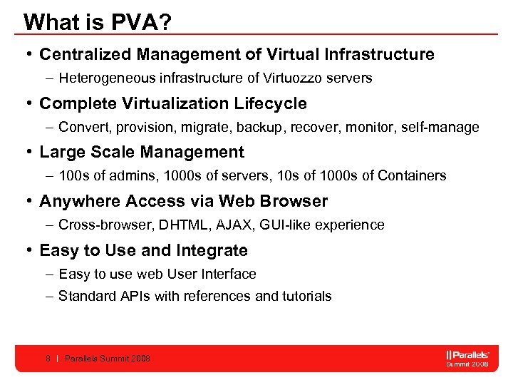 What is PVA? • Centralized Management of Virtual Infrastructure – Heterogeneous infrastructure of Virtuozzo