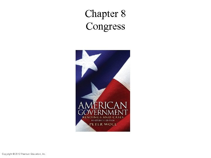 Chapter 8 Congress Copyright © 2012 Pearson Education, Inc.