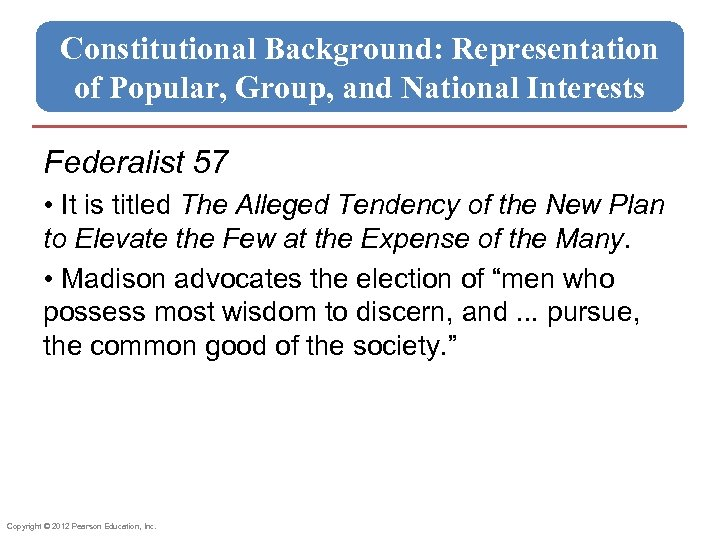 Constitutional Background: Representation of Popular, Group, and National Interests Federalist 57 • It is