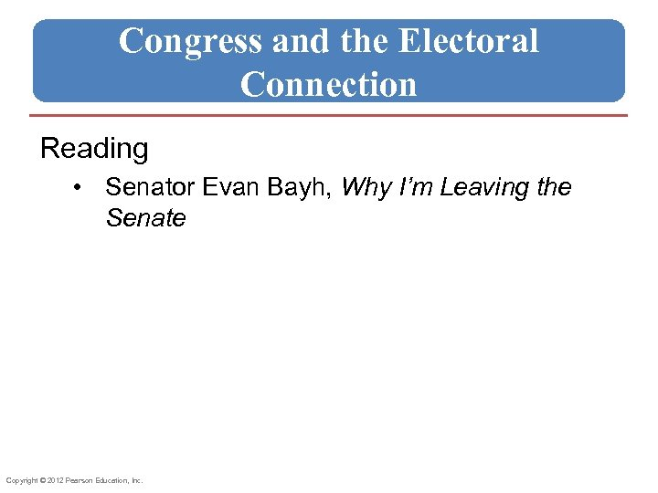 Congress and the Electoral Connection Reading • Senator Evan Bayh, Why I'm Leaving the