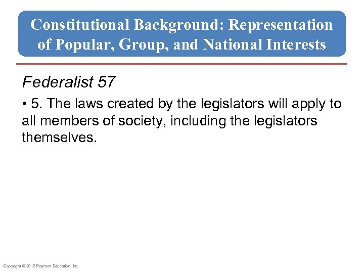 Constitutional Background: Representation of Popular, Group, and National Interests Federalist 57 • 5. The